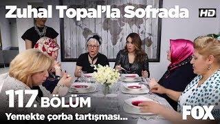 Yemekte çorba tartışması... Zuhal Topal'la Sofrada 117. Bölüm