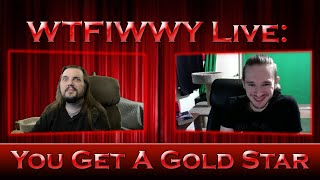 WTFIWWY Live - You Get a Gold Star - 6/7/21