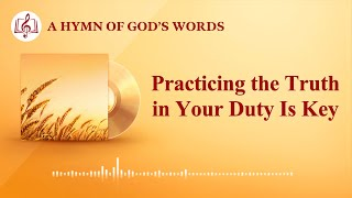 "2020 Christian Devotional Song | ""Practicing the Truth in Your Duty Is Key"""