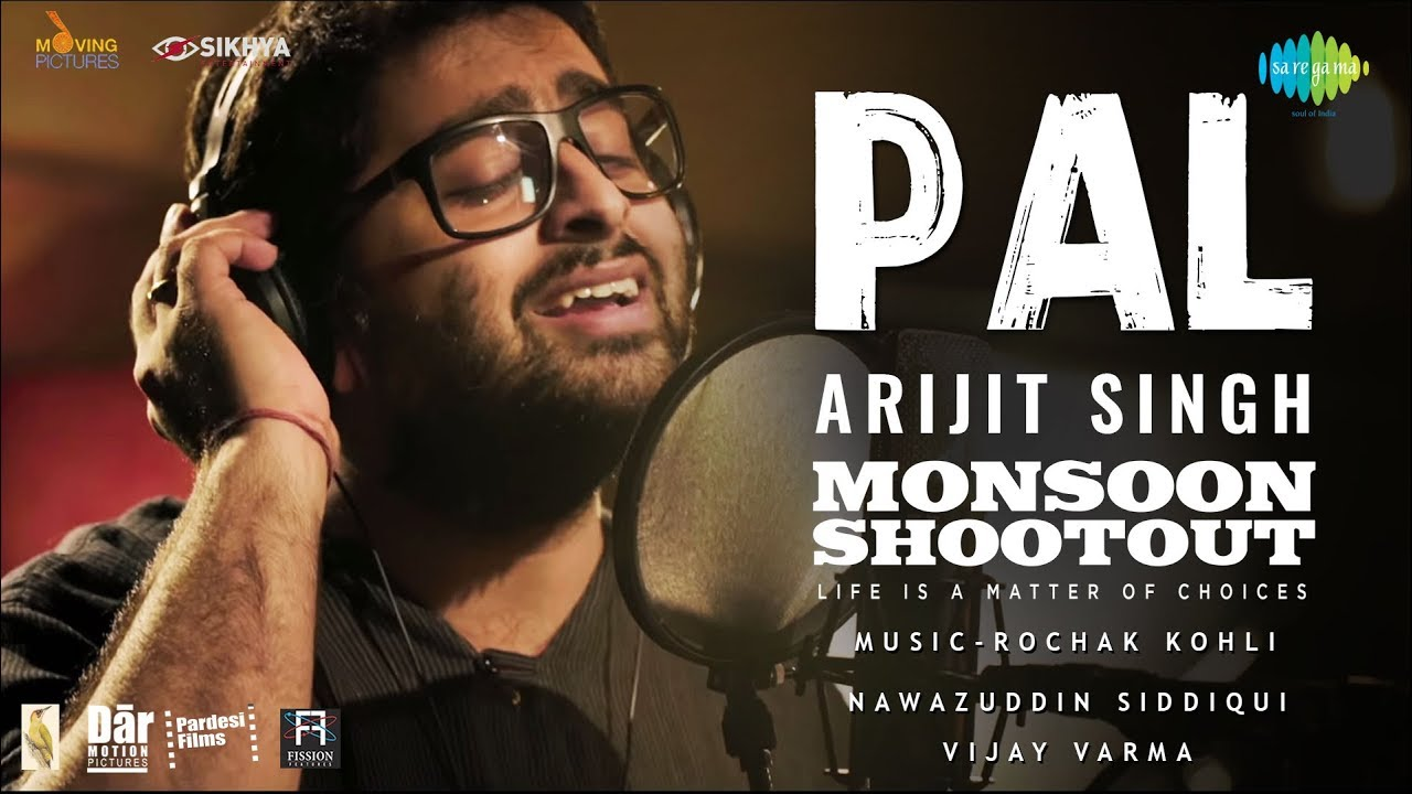 Arijit Singh - Pal | Official Video | Nawazuddin Siddiqui | Monsoon Shootout | Rochak Kohli