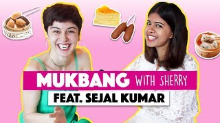 Mukbang With Sherry || Episode 2 || Sejal Kumar