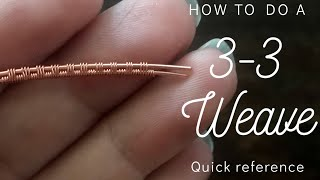 3-3 Wire Weave | Quick Reference