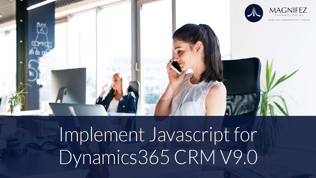 Implement Javascript for Dynamics365 CRM V9 0