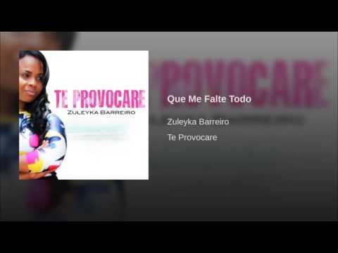 Que Me Falte Todo menos tu presencia Zuleyka Barreiro