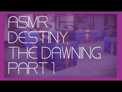 ASMR: Destiny - The Dawning - Part 1
