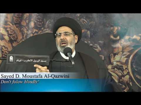 Sayed D. Moustafa Al Qazwini- Don't follow blindly!