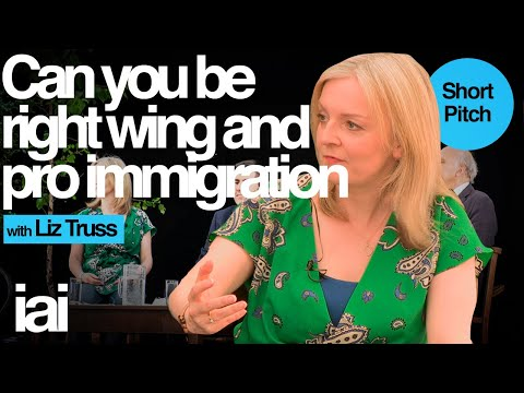 Can You Be Right Wing And Pro-Immigration | Liz Truss