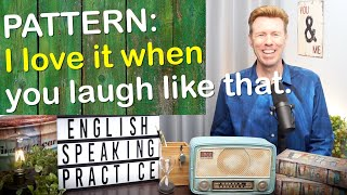 BASIC Pattern CORE Conversation English Speaking Practice: I love it when