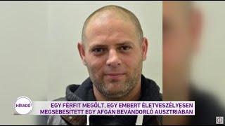 Egy férfit megölt, egy embert életveszélyesen megsebesített egy afgán bevándorló Ausztriában