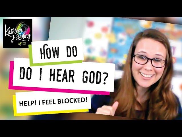 How do I hear God? Help I Feel Blocked!