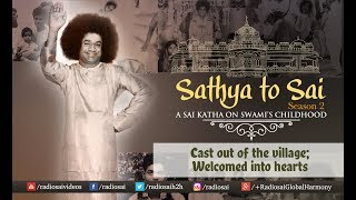 Sathya to Sai (Episode 22) - Cast out of the village; Welcomed into hearts | Sathya Sai Katha