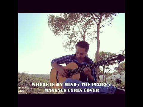 Where is my mind / The Pixies / Maxence Cyrin - Classical guitar cover by Liad Abraham