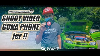 Shoot Video Kereta Guna Phone - Tutorial