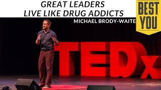 Great Leaders Live Like Drug Addicts - Michael Brody-waite