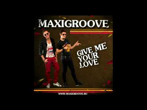 Клип Maxigroove - Give Me Your Love