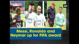 Messi, Ronaldo and Neymar up for FIFA award - Sports News