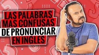 COMO PRONUNCIAR PALABRAS CONFUSAS EN INGLES