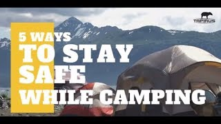 5 Ways To Stay Safe While Camping - Outdoor Safety Tips For Camp & Trips