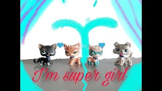 Lps сериал :  I'm super girl . (1  episode )