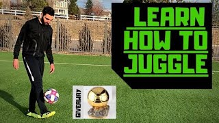 LEARN HOW TO JUGGLE A SOCCER BALL/FOOTBALL!!