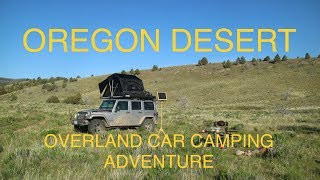 Oregon Overland Jeep Camping Adventure  - 100 Miles Off Road in the Oregon Desert