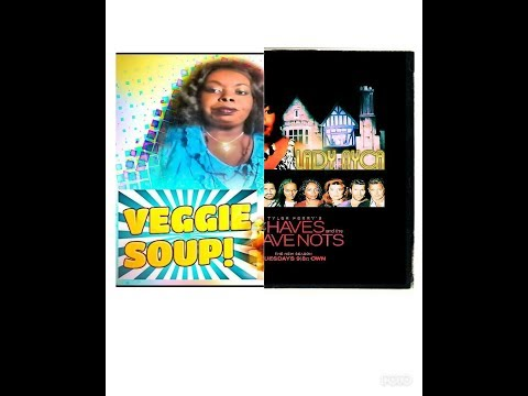 Veggie Soup: The Have& The Have Nots Sea5:20&21 Review Only!!