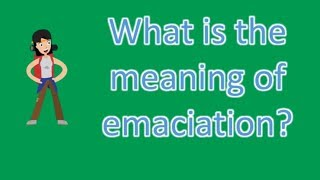 What is the meaning of emaciation ? |Best Health FAQS
