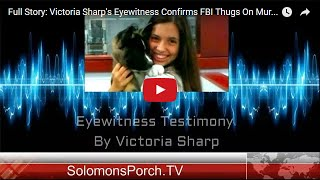 Full Story: Victoria Sharp's Eyewitness Confirms FBI Thugs On Murder Rampage...