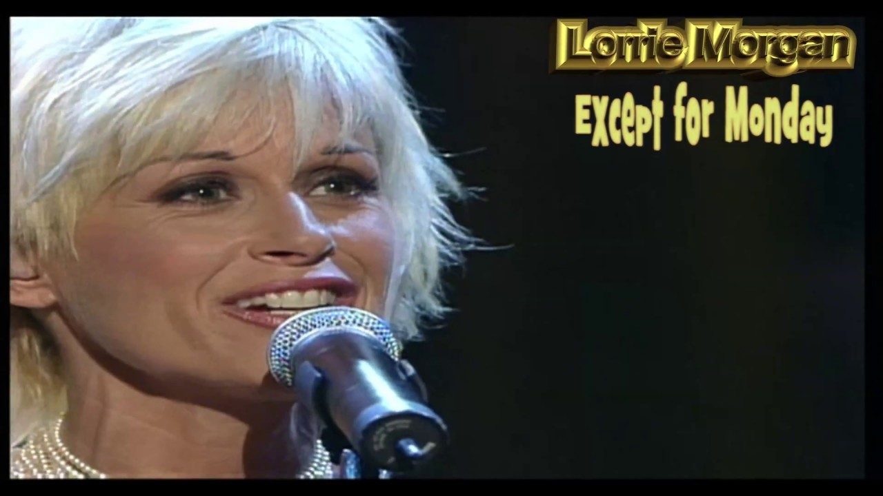 Lorrie Morgan Except For Monday Youtube