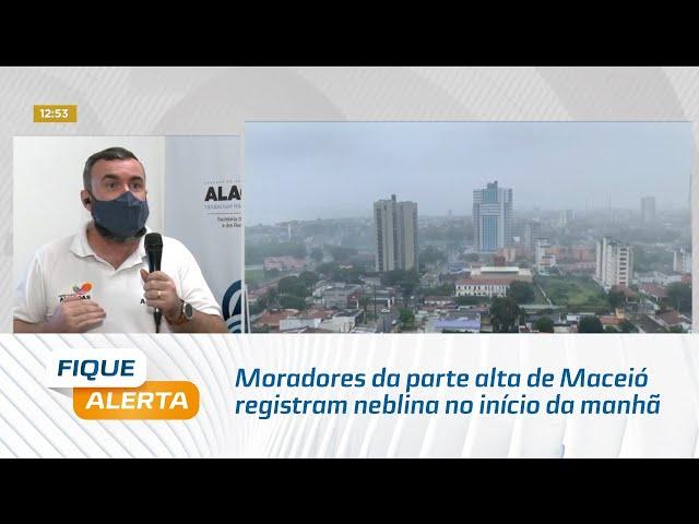 Moradores da parte alta de Maceió registram neblina no início da manhã