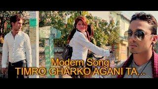 Timro Gharko Agani ta New Modern Song 2017