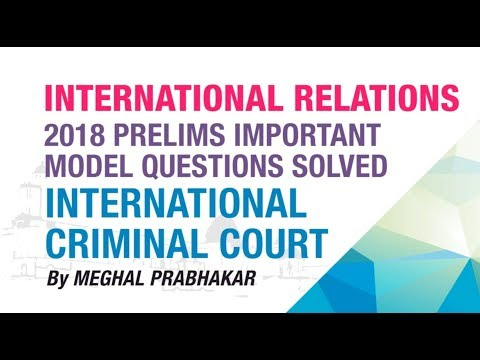 INTERNATIONAL CRIMINAL COURT | PRELIMS IMPORTANT MODEL QUESTION SOLVED | INTERNATIONAL RELATIONS