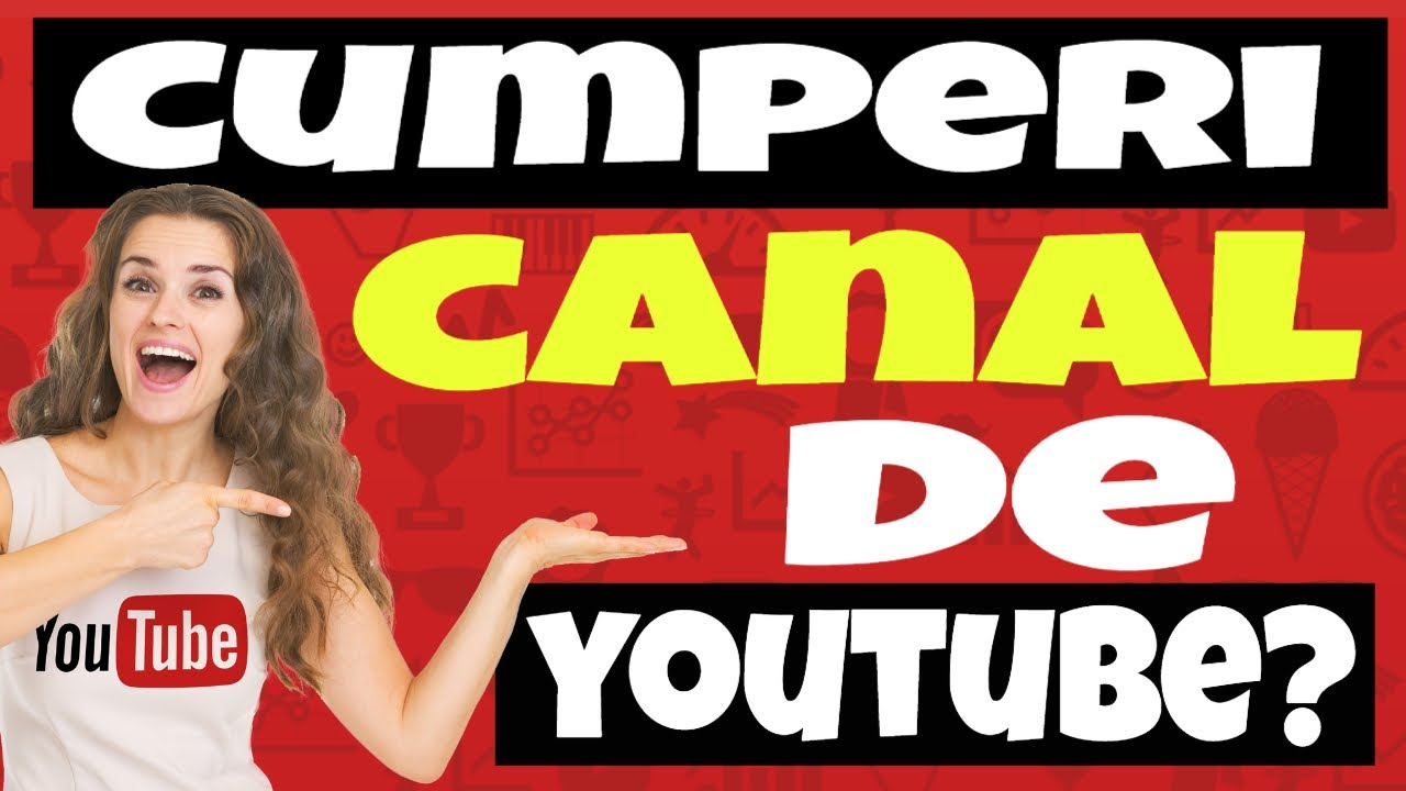 Ce trebuie sa stii inainte de a cumpara un canal de Youtube