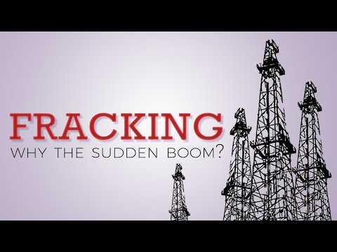 Fracking: Why the Sudden Boom?