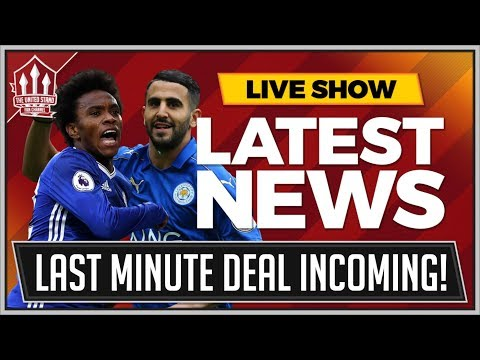 MAHREZ or WILLIAN To MANCHESTER UNITED In Last Minute Deal? MAN UTD Transfer News