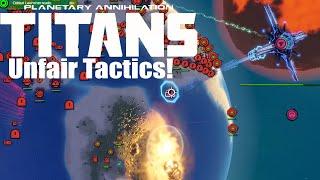 Planetary Annihilation : Titans Gameplay - Unfair Tactics!