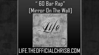 60 Bar Rap (Mirror On The Wall) - Chris B [LIFE Mixtape]