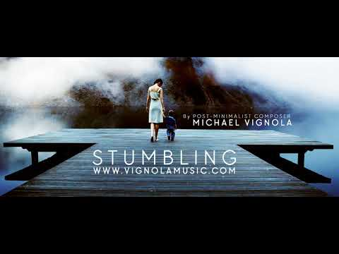 Stumbling - by Post-Minimalist Composer Michael Vignola