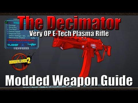 Borderlands 2 | The Decimator | Very OP E-Tech Blaster Rifle | Modded Weapon Guide