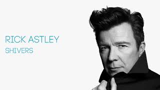 Rick Astley - Shivers (Official Audio)