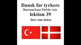 Dansk for tyrkere lektion 39 Danimarkaca Türkler için ders otuz dokuz