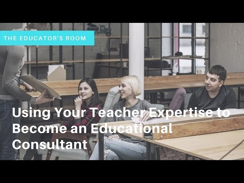 """Using Your Teacher Expertise to Become an Educational Consultant"