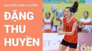 Hoa khôi bóng chuyền tuyển trẻ Việt Nam Đặng Thu Huyền