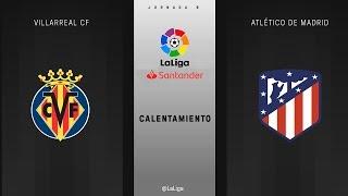 Calentamiento Villarreal CF vs Atlético de Madrid