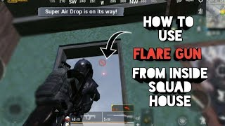 How to Use Flare Gun from Inside of Squad House | Pubg mobile
