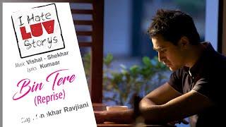 Bin Tere (Reprise) Song - I Hate Luv Storys|Sonam Kapoor,Imran Khan|Shekhar Ravjiani