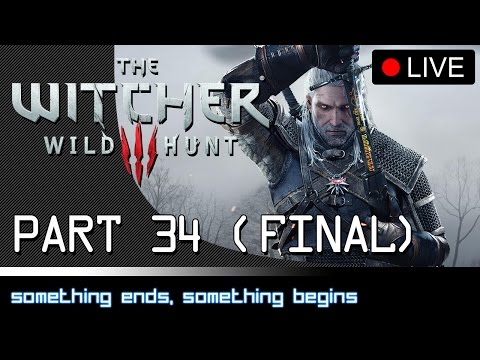 The Witcher 3: Wild Hunt Livestream - Part 34: Something Ends, Something Begins [PC][FINAL]