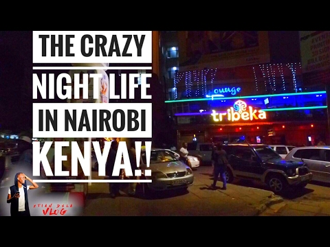 THE CRAZY NIGHT LIFE IN NAIROBI KENYA!!