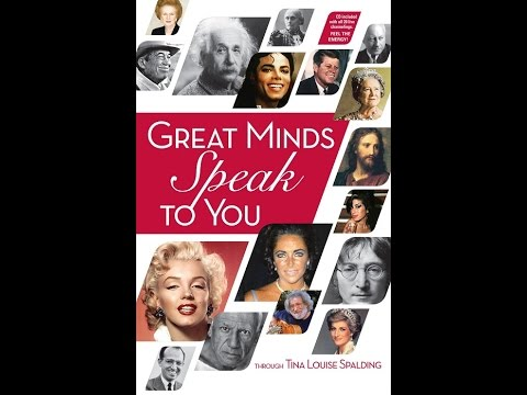 """Great Minds Speak to You"" with Channel Tina Louise Spalding"