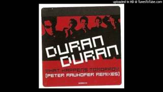 Duran Duran - What Happens Tomorrow (Peter Rauhofer Reconstruction Mix)